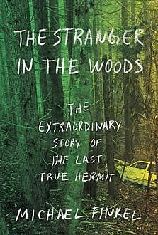 The Stranger in the Woods, Michael Finkel