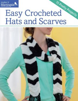 Easy Crocheted Hats and Scarves, Martingale