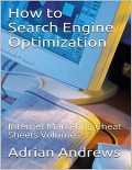 How to Search Engine Optimization – Internet Marketing Cheat Sheets Volume 2, Adrian Andrews