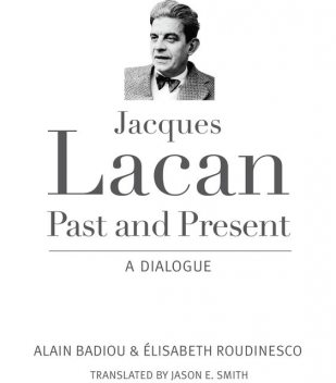 Jacques Lacan, Past and Present, Alain Badiou, Élisabeth Roudinesco