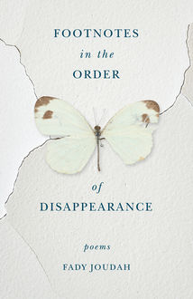 Footnotes in the Order of Disappearance, Fady Joudah