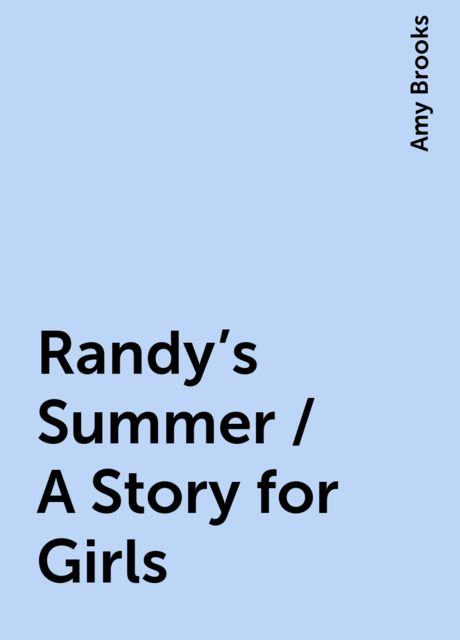 Randy's Summer / A Story for Girls, Amy Brooks
