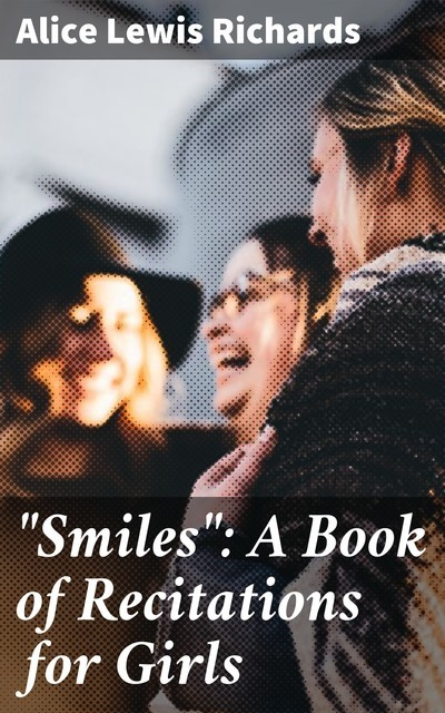 """""""Smiles"""": A Book of Recitations for Girls, Alice Lewis Richards"""