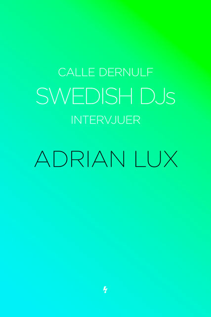 Swedish DJs – Intervjuer: Adrian Lux, Calle Dernulf