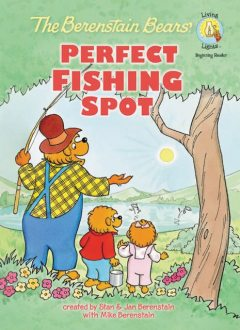 The Berenstain Bears' Perfect Fishing Spot, Jan Berenstain w, Mike Berenstain, Stan Berenstain