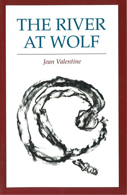 The River at Wolf, Jean Valentine
