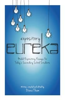 Expository Eureka. Model Expository Essays for Today's Secondary School Students, Diana Tham