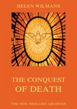 The Conquest of Death, Helen Wilmans