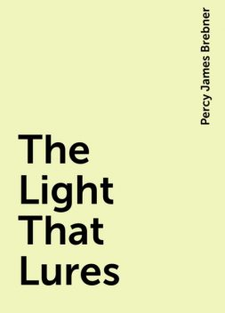 The Light That Lures, Percy James Brebner