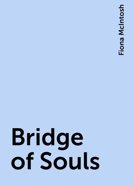 Bridge of Souls, Fiona McIntosh