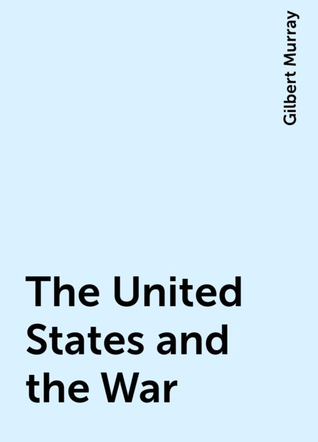 The United States and the War, Gilbert Murray