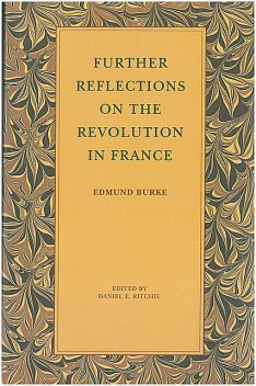 Further Reflections on the Revolution in France, Edmund Burke