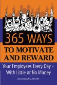 365 Ways to Motivate and Reward Your Employees Every Day, Dianna Podmoroff