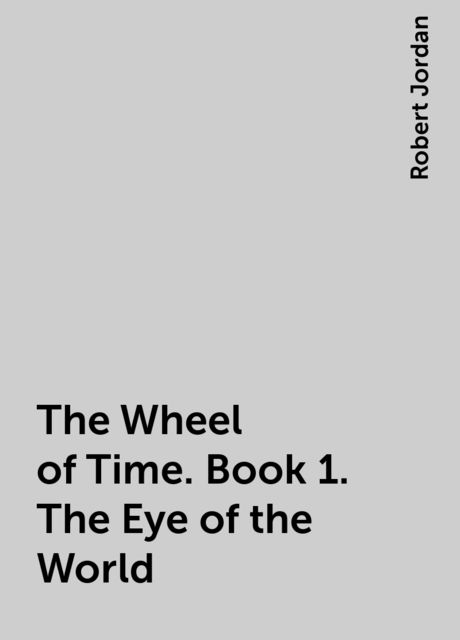 The Wheel of Time. Book 1. The Eye of the World, Robert Jordan
