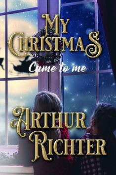 MY CHRISTMAS CAME TO ME, ARTHUR RICHTER