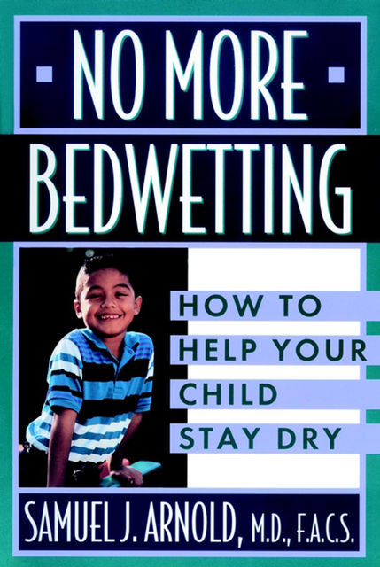 No More Bedwetting, Samuel J.Arnold