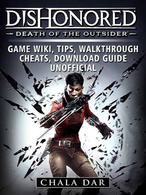 Dishonored Death of the Outsider Game Wiki, Tips, Walkthrough, Cheats, Download Guide Unofficial, Chala Dar