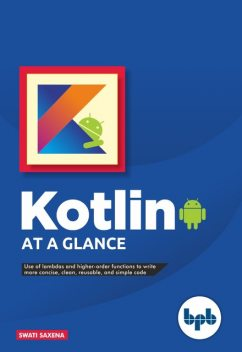 Kotlin at a Glance: Use of Lambdas and higher-order functions to write more concise, clean, reusable, and simple code, Swati Saxena