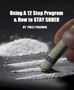How to Get Sober, Using a 12 Step Program, Self Help eBooks
