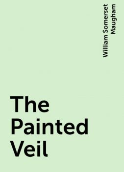 The Painted Veil, William Somerset Maugham