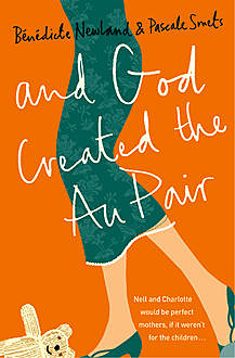 And God Created the Au Pair, Bénédicte Newland, Pascale Smets