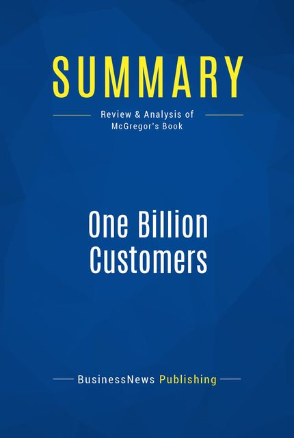 Summary: One Billion Customers – James McGregor, BusinessNews Publishing