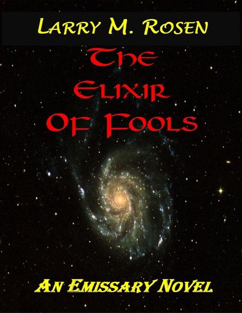 The Elixir of Fools: An Emissary Novel, Larry M.Rosen