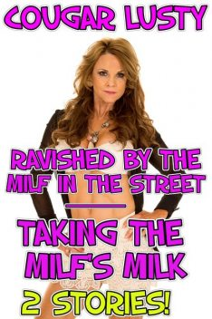 Ravished by the milf in the street/Taking the milf's milk, Cougar Lusty