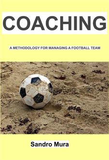 Coaching – A methodology for managing a football team, Alessandro Mura