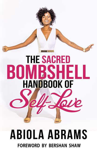 The Sacred Bombshell Handbook of Self-Love: The 11 Secrets of Feminine Power, Abiola Abrams