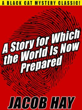 A Story for Which the World Is Now Prepared, Jacob Hay