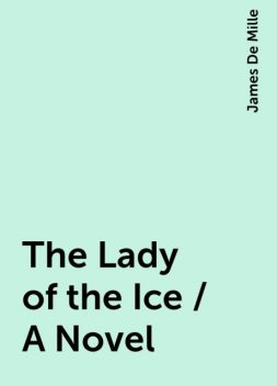 The Lady of the Ice / A Novel, James De Mille