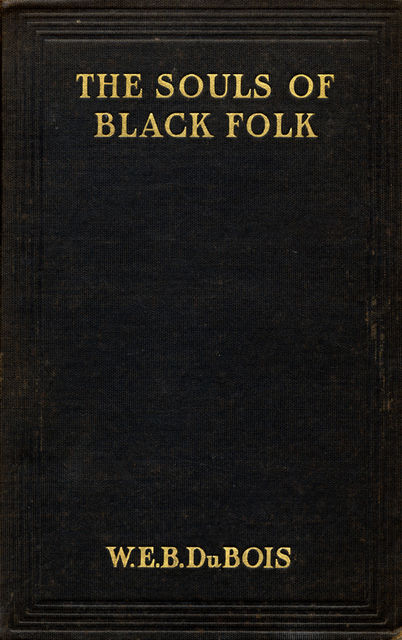 The Souls of Black Folk, W. E. B. Du Bois