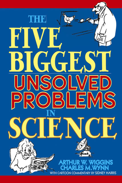 The Five Biggest Unsolved Problems in Science, Arthur W.Wiggins, Charles M.Wynn