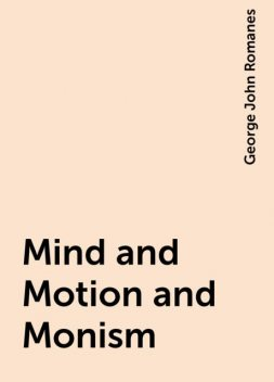 Mind and Motion and Monism, George John Romanes
