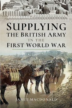 Supplying the British Army in the First World War, Janet Macdonald