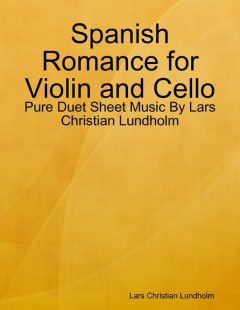 Spanish Romance for Violin and Cello – Pure Duet Sheet Music By Lars Christian Lundholm, Lars Christian Lundholm