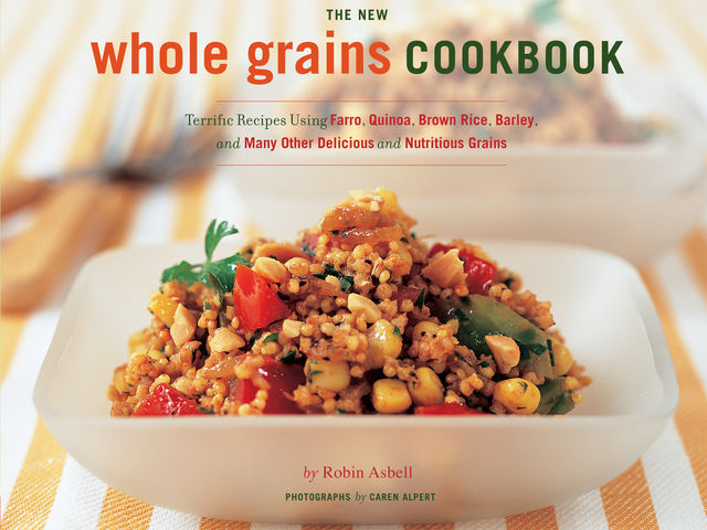The New Whole Grain Cookbook, Robin Asbell