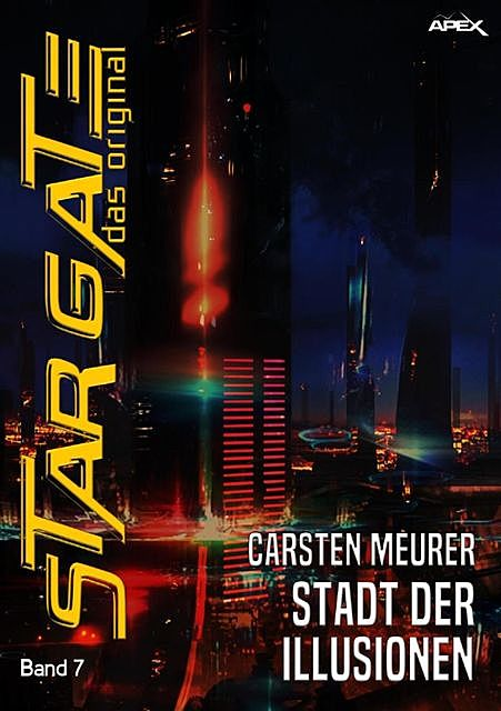 STAR GATE – DAS ORIGINAL, Band 7: STADT DER ILLUSIONEN, Carsten Meurer