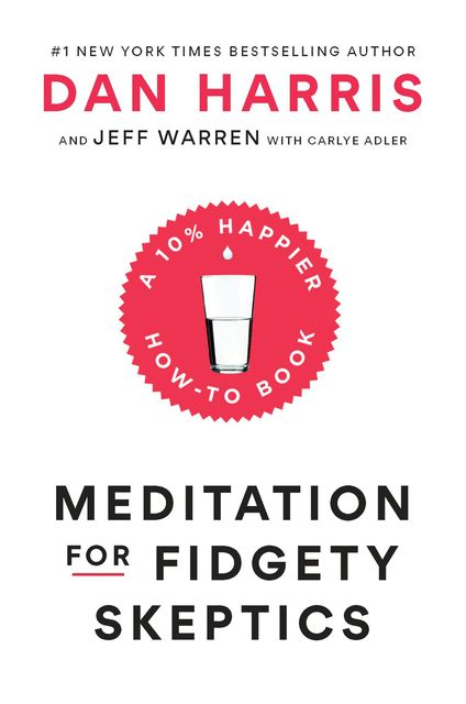 Meditation for Fidgety Skeptics, Dan Harris