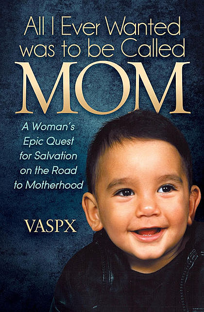 All I Ever Wanted was to be Called Mom, VASPX