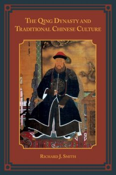 The Qing Dynasty and Traditional Chinese Culture, Richard J. Smith