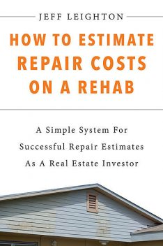 How To Estimate Repair Costs On A Rehab, Jeff Leighton