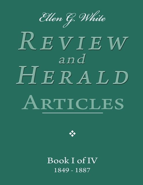 Ellen G. White Review and Herald Articles – Book I of IV, Ellen G.White