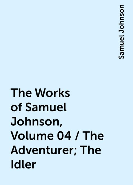 The Works of Samuel Johnson, Volume 04 / The Adventurer; The Idler, Samuel Johnson