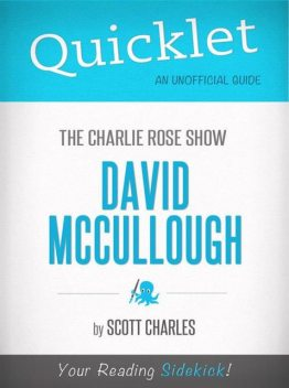 Quicklet on The Charlie Rose Show: David McCullough (CliffNotes-like Summary), Scott Charles