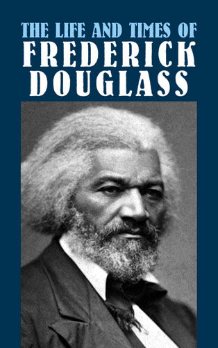 The Life and Times of Frederick Douglass, Frederick Douglass