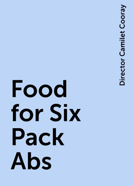 Food for Six Pack Abs, Director Camilet Cooray