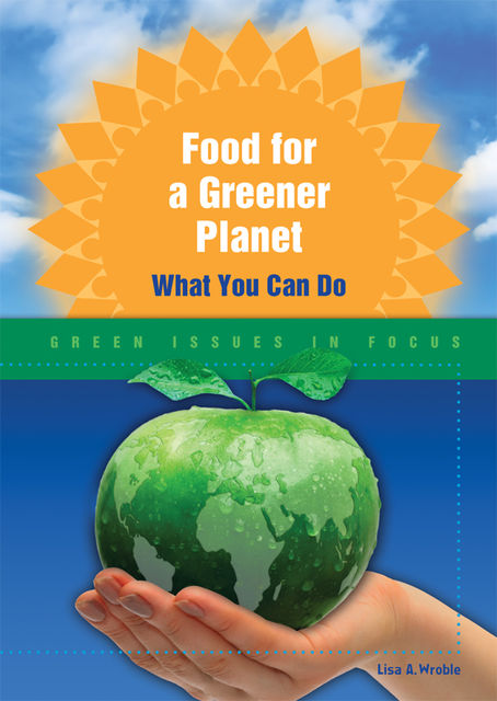 Food for a Greener Planet, Lisa A.Wroble
