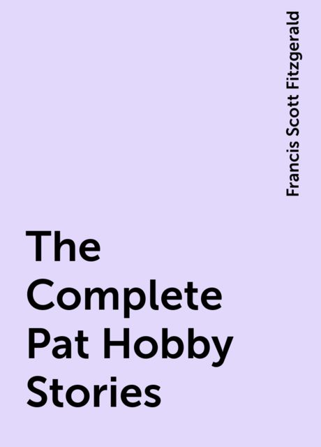 The Complete Pat Hobby Stories, Francis Scott Fitzgerald